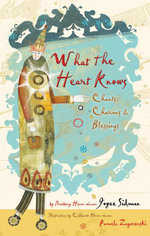 What the Heart Knows : Chants, Charms, and Blessings - Joyce Sidman