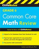 Cliffsnotes Grade 6 Common Core Math Review - Sandra Luna McCune