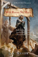 Wild Rover No More : Being the Last Recorded Account of the Life & Times of Jacky Faber - L. A. Meyer