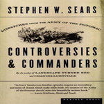 Controversies and Commanders : Dispatches from the Army of the Potomac - Stephen W. Sears