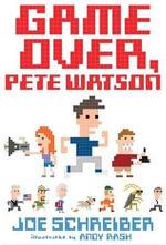 Game Over, Pete Watson - Joe Schreiber