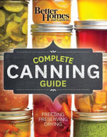 Better Homes and Gardens Complete Canning Guide : Freezing, Preserving, Drying - Better Homes and Gardens