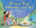 Because Your Mommy Loves You - Andrew Clements