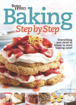 Better Homes and Gardens Baking Step by Step : Everything You Need to Know to Start Baking Now! - Better Homes and Gardens