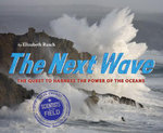 The Next Wave : The Quest to Harness the Power of the Oceans - Elizabeth Rusch
