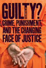 Guilty? : Crime, Punishment, and the Changing Face of Justice - Teri Kanefield