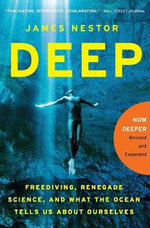 Deep : Freediving, Renegade Science, and What the Ocean Tells Us about Ourselves - James Nestor