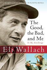 The Good, the Bad, and Me : In My Anecdotage - Eli Wallach