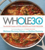 The Whole30 : The 30-Day Guide to Total Health and Food Freedom - Dallas Hartwig