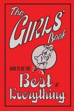 The Girls' Book : How to Be the Best at Everything - Juliana Foster