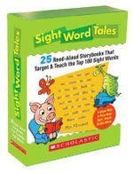 Sight Word Tales : 25 Read-Aloud Storybooks That Target & Teach the Top 100 Sight Words - Scholastic Teaching Resources