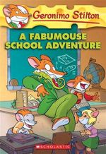 A Fabumouse School Adventure : Geronimo Stilton Series : Book 38 - Geronimo Stilton