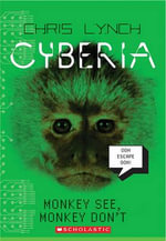 Monkey See, Monkey Don't : Cyberia (Quality) - Chris Lynch