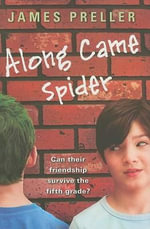 Along Came Spider : Can Thier Friendship Survive the Fifth Grade? - James Preller