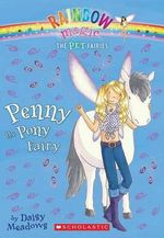 Rainbow Magic : Penny the Pony Fairy : The Pet Fairies : Book 7 - Daisy Meadows
