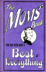 The Moms' Book : For the Mom Who's Best at Everything - Alison Maloney