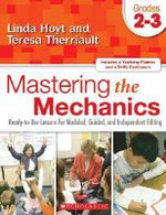 Mastering the Mechanics: Grades 2-3 : Ready-To-Use Lessons for Modeled, Guided and Independent Editing - Linda Hoyt