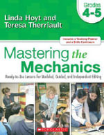 Mastering the Mechanics: Grades 4-5 : Ready-To-Use Lessons for Modeled, Guided and Independent Editing - Linda Hoyt