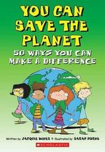 You Can Save the Planet : 50 Ways You Can Make a Difference - Jacquie Wines