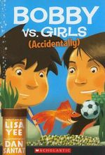Bobby vs. Girls (Accidentally) - Lisa Yee