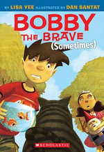 Bobby the Brave (Sometimes) - Lisa Yee