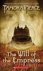 The Will of the Empress : The Circle Reforged Series : Book 1 - Tamora Pierce