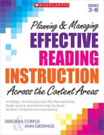 Planning & Managing Effective Reading Instruction Across the Content Areas, Grades 3-8 : A Strategic, Time-Saving Guide with Planning Sheets, Model Lessons, and More to Help You Boost Students' Comprehension and Learning - Deborah Corpus