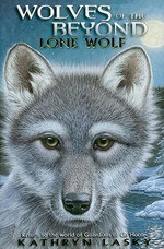 Wolves Of The Beyond #1 : Lone Wolf :  #1 Lone wolf - Kathryn Lasky