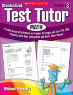 Standardized Test Tutor: Math, Grade 3 : Practice Tests with Problem-By-Problem Strategies and Tips That Help Students Build Test-Taking Skills and Boost Their Scores - Michael Priestley