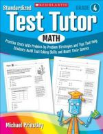 Standardized Test Tutor: Math, Grade 4 : Practice Tests with Problem-By-Problem Strategies and Tips That Help Students Build Test-Taking Skills and Boost Their Scores - Michael Priestley