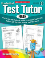 Standardized Test Tutor: Math, Grade 5 : Practice Tests with Problem-By-Problem Strategies and Tips That Help Students Build Test-Taking Skills and Boost Their Scores - Michael Priestley