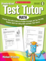 Standardized Test Tutor: Math, Grade 6 : Practice Tests with Problem-By-Problem Strategies and Tips That Help Students Build Test-Taking Skills and Boost Their Scores - Michael Priestley