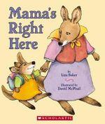 Mama's Right Here - Liza Baker