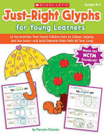 Just-Right Glyphs for Young Learners, Grades K-1 : 15 Fun Activities That Teach Children How to Collect, Display, and Use Data--And Build Essential Math Skills All Year Long - Pamela Chanko
