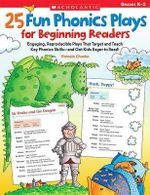 25 Fun Phonics Plays for Beginning Readers : Engaging, Reproducible Plays That Target and Teach Key Phonics Skills-And Get Kids Eager to Read! - Pamela Chanko