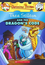 Thea Stilton and the Dragon's Code : Geronimo Stilton : Thea Series Book 1 - Geronimo Stilton