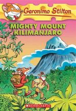 Mighty Mount Kilimanjaro  : Geronimo Stilton Series : Book 41 - Geronimo Stilton