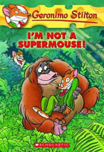 I'm Not a Supermouse! : Geronimo Stilton Series : Book 43 - Geronimo Stilton