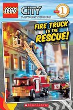 Lego City Adventures : Fire Truck to the Rescue! : Scholastic Readers Level 1 - Lego