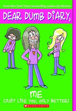 Me! (Just Like You, Only Better) : Dear Dumb Diary Series : Book 12 - Jim Benton