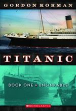Unsinkable - Titanic : Book 1 - Unsinkable - Gordon Korman