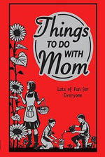 Things to Do with Mom : Lots of Fun for Everyone - Alison Maloney