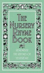 The Nursery Rhyme Book : Remember the Rhymes of Yesterday - Anne Anderson