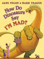 How Do Dinosaurs Say I'm Mad? - Jane Yolen
