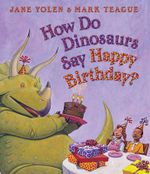 How Do Dinosaurs Say Happy Birthday? : How Do Dinosaurs...? - Jane Yolen