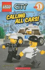 Lego City Adventures : Calling All Cars! : Scholastic Readers Level 1 - Sonia Sander