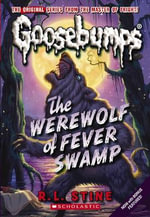 The Werewolf of Fever Swamp : Goosebumps Classic Series : Book 11 - R L Stine
