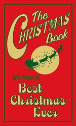 The Christmas Book : How to Have the Best Christmas Ever - Juliana Foster