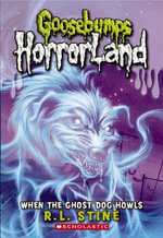 When the Ghost Dog Howls : Goosebumps HorrorLand : Book 13 - R. L. Stine