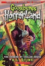 The Horror at Chiller House : Goosebumps HorrorLand : Book 19 - R. L. Stine